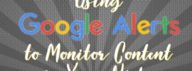 Using Google Alerts to Monitor Content in your Niche