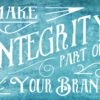 Make Integrity a Part of Your Brand