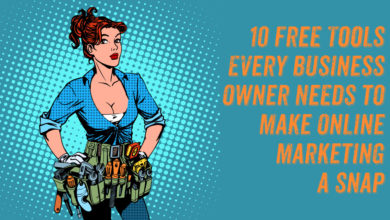 10 Free Tools Every Business Owner Needs to Make Online Marketing a Snap