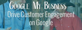 Google My Business – Drive Customer Engagement on Google